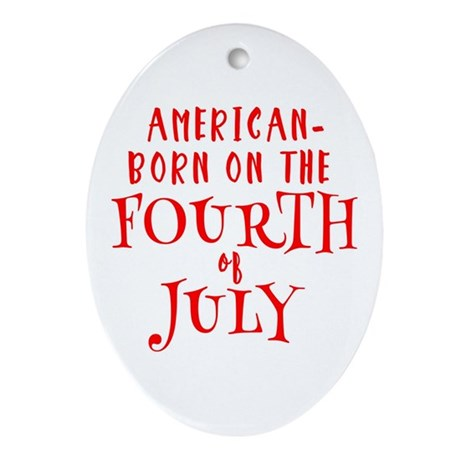 Born American on July 4 Oval Ornament