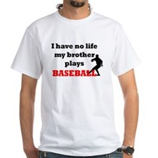 No Life...Brother Plays Baseb Shirt