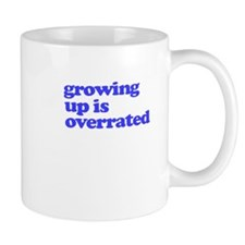 Growing Up Is Overrated Mugs