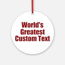 Worlds Greatest Custom Design Ornament (Round)