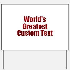 Worlds Greatest Custom Design Yard Sign