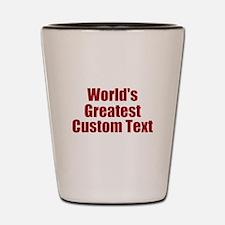 Worlds Greatest Custom Design Shot Glass