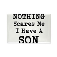 Nothing Scares Me I Have a Son Magnets