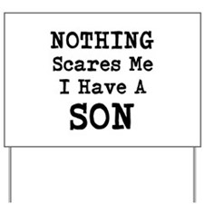 Nothing Scares Me I Have a Son Yard Sign