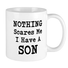 Nothing Scares Me I Have a Son Mugs