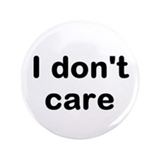 "I Dont Care 3.5"" Button"