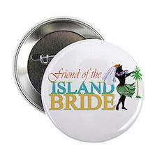 Friend of the Island Bride Button