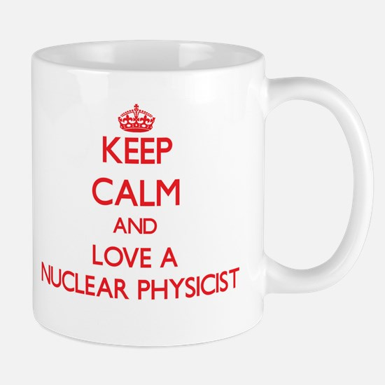 Keep Calm and Love a Nuclear Physicist Mugs