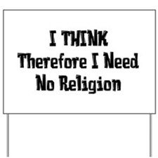 Don't Need Religion Yard Sign