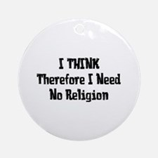 Don't Need Religion Ornament (Round)