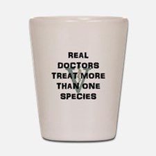 Real Doctors Treat More Than One Species Shot Glas