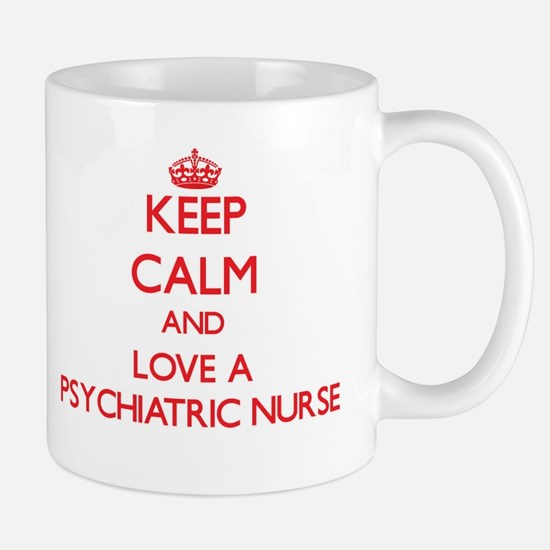 Keep Calm and Love a Psychiatric Nurse Mugs