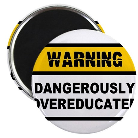 Warning - dangerously overeducated (wide) Magnets