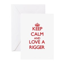 Keep Calm and Love a Rigger Greeting Cards