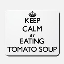 Keep calm by eating Tomato Soup Mousepad