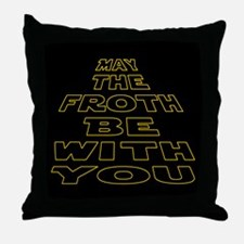 May the Froth be with you Throw Pillow