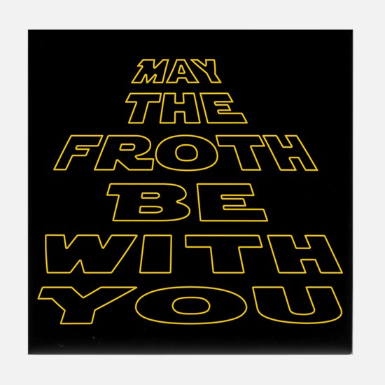 May the Froth be with you Tile Coaster