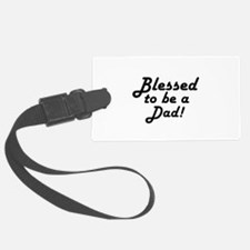Blessed to be a Dad Luggage Tag