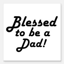 """Blessed to be a Dad Square Car Magnet 3"""" x 3"""""""
