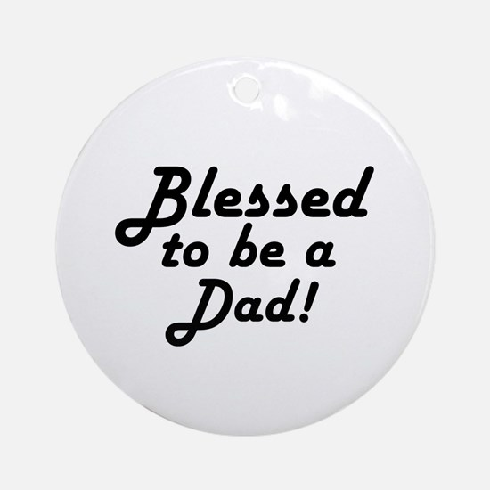 Blessed to be a Dad Ornament (Round)