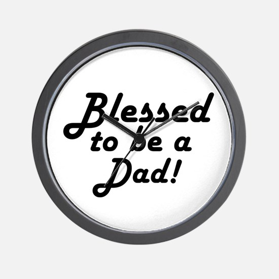 Blessed to be a Dad Wall Clock