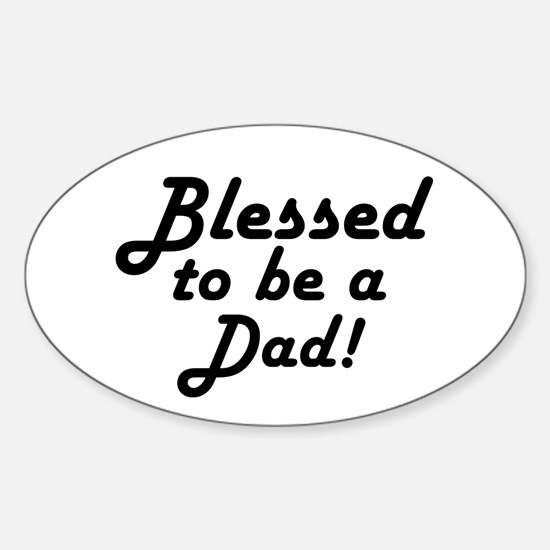 Blessed to be a Dad Sticker (Oval)