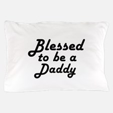 Blessed to be a Daddy Pillow Case