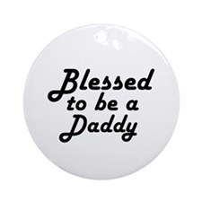 Blessed to be a Daddy Ornament (Round)