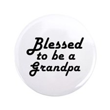 "Blessed to be a Grandpa 3.5"" Button"