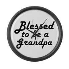 Blessed to be a Grandpa Large Wall Clock