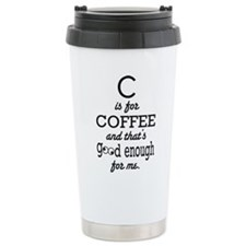 C is for Coffee and thats good enough for me Trave