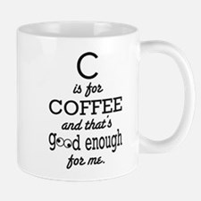 C is for Coffee and thats good enough for me Mugs
