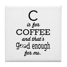 C is for Coffee and thats good enough for me Tile