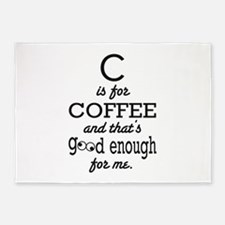 C is for Coffee and thats good enough for me 5'x7'
