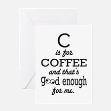 C is for Coffee and thats good enough for me Greet