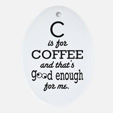 C is for Coffee and thats good enough for me Ornam