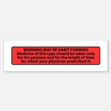 May Be Habit Forming Bumper Bumper Sticker