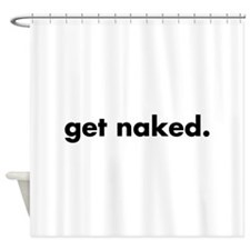get naked. Shower Curtain