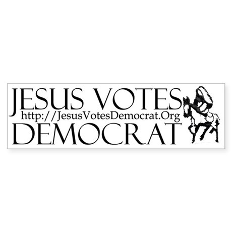 Jesus Votes Democrat BUmper Sticker