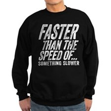 Faster Than The Speed of Something Slower Sweatshi