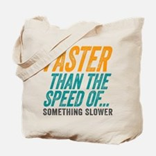 Faster Than The Speed of Something Slower Tote Bag