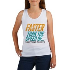 Faster Than The Speed of Something Slower Tank Top