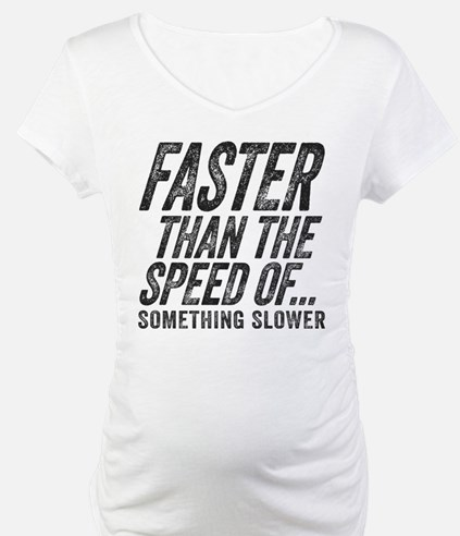 Faster Than The Speed of Something Slower Maternit