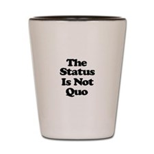 The Status Is Not Quo Shot Glass
