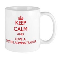 Keep Calm and Love a System Administrator Mugs