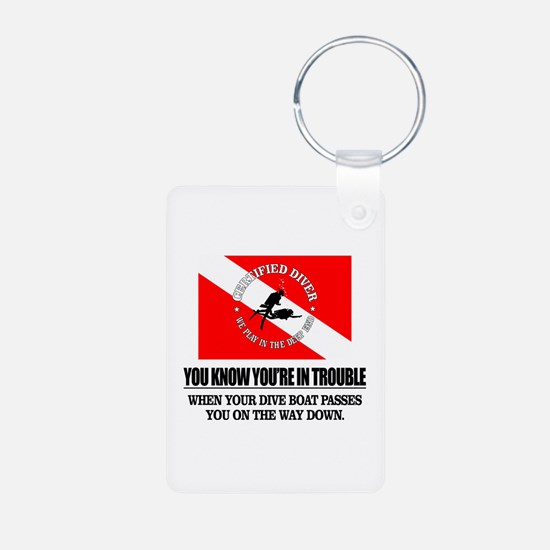 You Know Your In Trouble When (Dive Boat) Keychain