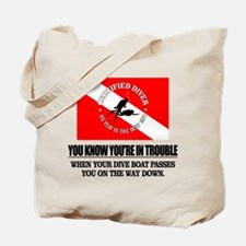 You Know Your In Trouble When (Dive Boat) Tote Bag