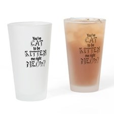 youve cat to be kitten me right meow Drinking Glas