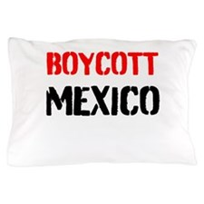 Boycott Mexico Pillow Case