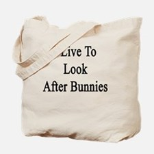 I Live To Look After Bunnies  Tote Bag